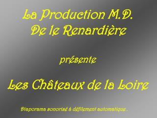 La Production M.D. De le Renardière  présente Les Châteaux de la Loire