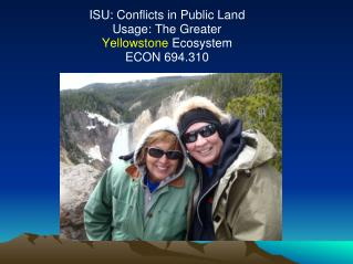 ISU: Conflicts in Public Land Usage: The Greater  Yellowstone  Ecosystem ECON 694.310
