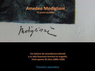 """Amedeo Modigliani  """"El pintor maldito"""""""