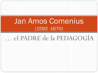 Jan  Amos Comenius  (1592 -1670)