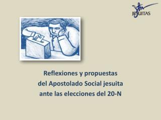 Reflexiones y propuestas  del Apostolado Social jesuita ante las elecciones del 20-N
