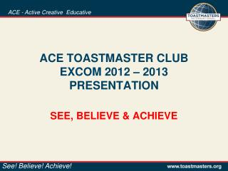 ACE TOASTMASTER CLUB EXCOM 2012 – 2013 PRESENTATION