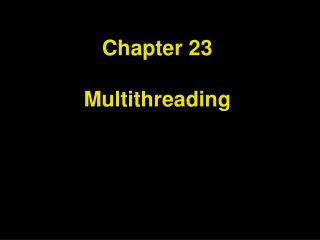 Chapter 23  Multithreading
