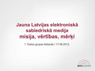Jauna Latvijas elektroniskā sabiedriskā medija misija, vērtības, mērķi