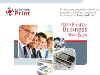 Si vous savez envoyer un email ou naviguer sur le Web, vous savez imprimez avec  EveryonePrint