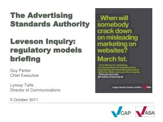 The Advertising Standards Authority  Leveson Inquiry: regulatory models briefing  Guy Parker Chief Executive  Lynsay Taf