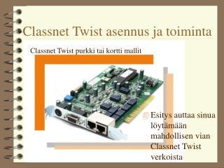 Classnet Twist asennus ja toiminta