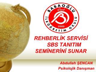 REHBERLİK SERVİSİ     SBS TANITIM                     SEMİNERİNİ SUNAR