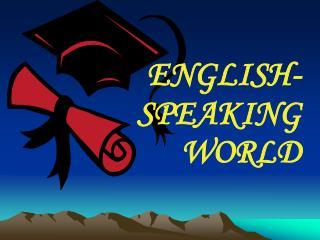 ENGLISH-SPEAKING WORLD