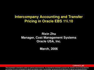 Intercompany Accounting and Transfer Pricing in Oracle EBS 11i.10   Rixin Zhu Manager, Cost Management Systems Oracle US