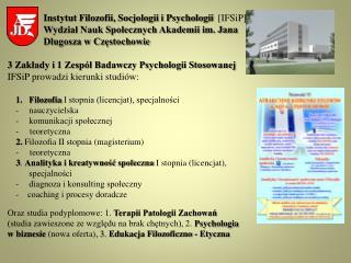 3 Zakłady i 1 Zespół Badawczy  Psychologii Stosowanej  IFSiP  prowadzi  kierunki studiów: