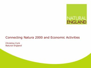 Connecting Natura 2000 and Economic Activities Christina Cork Natural England
