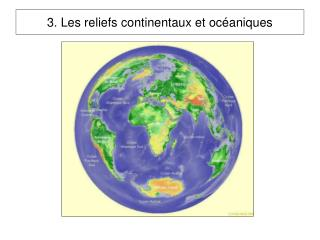 3. Les reliefs continentaux et oc aniques
