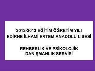 2012-2013 EĞİTİM ÖĞRETİM YILI EDİRNE İLHAMİ ERTEM ANADOLU LİSESİ
