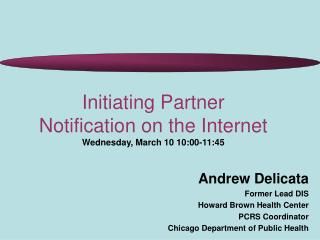Initiating Partner Notification on the Internet Wednesday, March 10 10:00-11:45