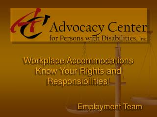 Workplace Accommodations  Know Your Rights and  Responsibilities!