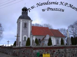 Parafia  p.w. Narodzenia N.P.Marii w Pruszczu