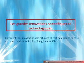 Les grandes innovations scientifiques et technologiques.