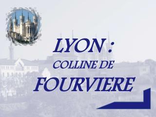 LYON : COLLINE DE FOURVIERE