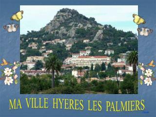 MA  VILLE  HYERES  LES  PALMIERS
