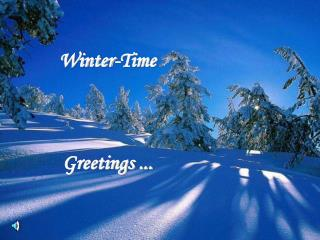 Winter-Time Greetings ...