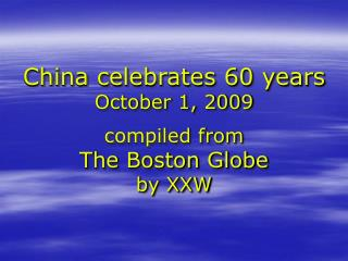 China celebrates 60 years October 1, 2009 compiled from The Boston Globe by XXW