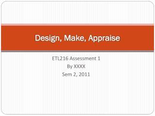 Design, Make, Appraise