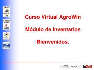 Curso Virtual AgroWin  Módulo de Inventarios Bienvenidos.