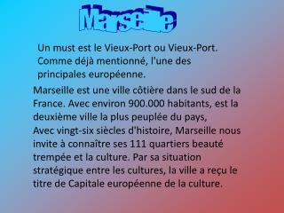 Un must est le Vieux-Port ou Vieux-Port. Comme déjà mentionné, l'une des principales européenne.