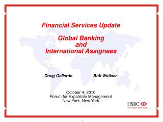 Financial Services Update   Global Banking  and  International Assignees     Doug Gallardo  Bob Wallace    October 4, 20
