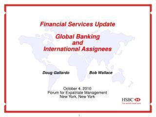 Financial Services Update   Global Banking  and  International Assignees     Doug Gallardo  Bob Wallace    October 4, 20