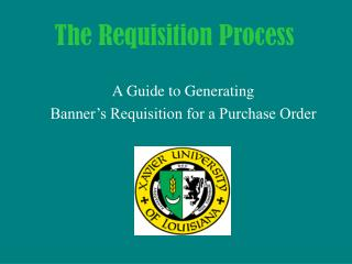 A Guide to Generating  Banner s Requisition for a Purchase Order