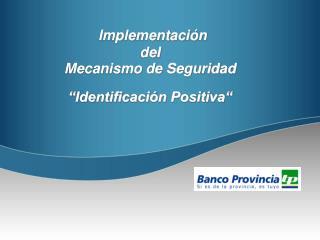 """Implementación  del  Mecanismo de Seguridad  """"Identificación Positiva"""""""