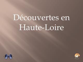 D�couvertes en Haute-Loire