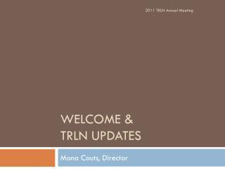 Welcome & TRLN updates