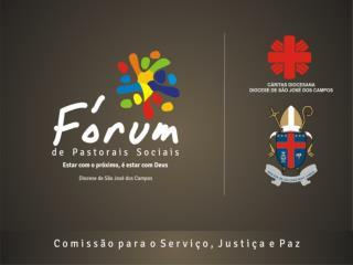 FÓRUM DAS PASTORAIS SOCIAIS COMISSÃO PARA O SERVIÇO DA CARIDADE, DA JUSTIÇA E DA PAZ PAUTA: