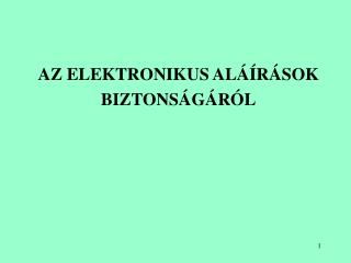 AZ ELEKTRONIKUS ALÁÍRÁSOK BIZTONSÁGÁRÓL