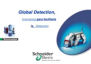 Global  Detection , Innovamos  para facilitarle la    Detección