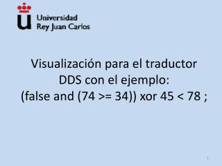 Visualización para el traductor DDS con el ejemplo: (false and (74 >= 34)) xor 45 < 78 ;