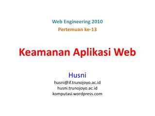 Keamanan Aplikasi Web Husni husni@if.trunojoyo.ac.id husni.trunojoyo.ac.id komputasi.wordpress