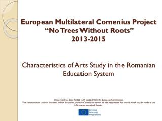Arts study in Romanian education system  implies: 1. Art Education II. Music Education