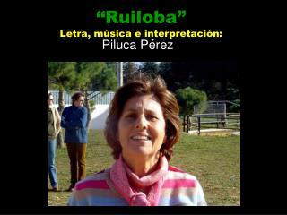 """""""Ruiloba"""" Letra, música e interpretación:"""