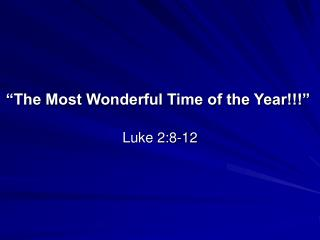 """The Most Wonderful Time of the Year!!!"" Luke 2:8-12"