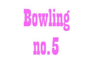 Bowling no.5