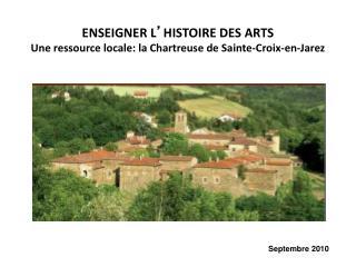 ENSEIGNER L ' HISTOIRE DES ARTS  Une ressource locale: la Chartreuse de Sainte-Croix-en-Jarez