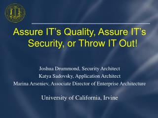 Assure IT's Quality, Assure IT's Security, or Throw IT Out!  Joshua Drummond, Security Architect