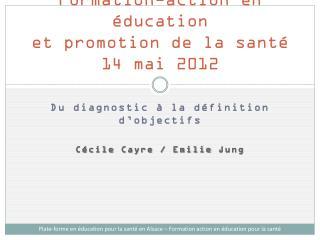 Formation-action en éducation  et promotion de la santé  14 mai 2012