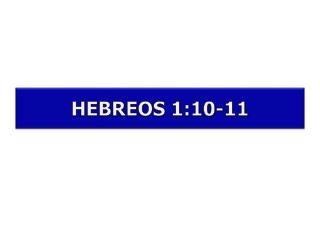 HEBREOS 1:10-11