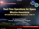 Real-Time Operations for Space Mission Assurance 2010 USSTRATCOM Space Symposium   2 Nov 10