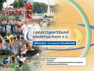 Bernd Grimm Teamleiter  Inhaltliche und zielgruppenspezifische Angebote Abteilung Sportentwicklung